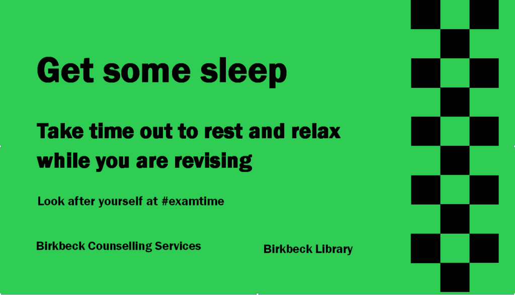 "Image of a sign in the Library that reads, ""Get some sleep. Take time out to rest and relax while you are revising. Look after yourself at hash tag exam time. Birkbeck Counselling Services. Birkbeck Library."