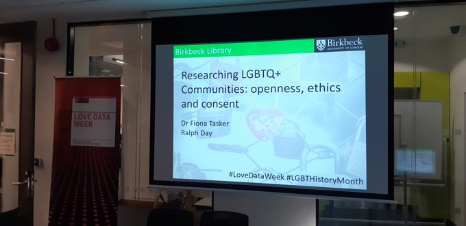 Image of a presentation slide: Birkbeck Library. Researching LBGTQ+ Communities. Openness, ethics and consent. Dr Fiona Tasker. Ralph Day. Hash tag Love Data Week, hash tag LGBT History Month.