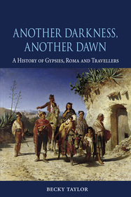 Another Darkness, Another Dawn A History of Gypsies, Roma and Travellers