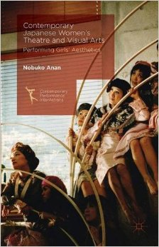 Dr Nobuko Anan's new book 'Contemporary Japanese Women's Theatre and Visual Arts Performing Girls' Aesthetics' (Palgrave Macmillan, 2016)